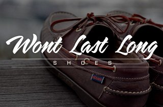 Won't Last Long: Shoes