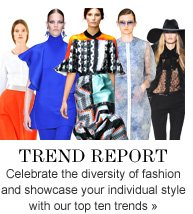 Trend Report Celebrate the diversity of fashion and showcase your individual style with our top ten trends»