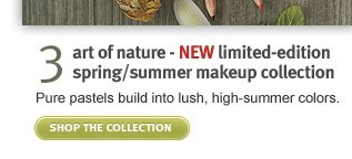 art of nature. new limited  edition spring/summer makeup collection. shop now.