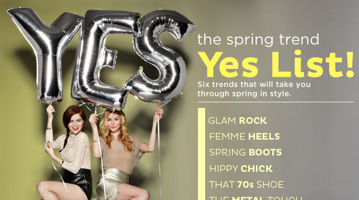 Check out the Spring Trends Yes List! Six trends that will take you through Spring in style.