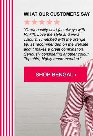 5 STAR REVIEW: 'Great quality shirt (as always with Pink!!). Love the style and vivid colours. I matched with the orange tie, as recommended on the website and it makes a great combination. Seriously considering another colour.  Top shirt, highly recommended'
