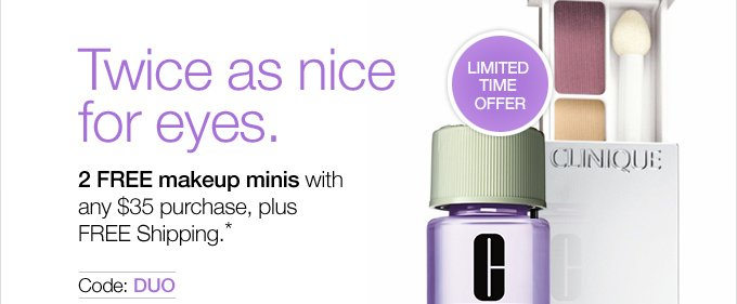 Twice as nice for eyes. 2 FREE  makeup minis with any $35 purchase, plus FREE Shipping.* Code: DUO