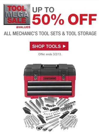 TOOL MEGA SALE AND VALUES UP TO 50% OFF | ALL MECHANIC'S TOOL SETS AND TOOL STORAGE | SHOP TOOLS | Offer ends 3/2/13.