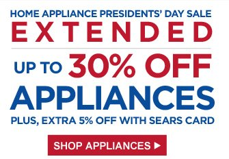 HOME APPLIANCE PRESIDENTS' DAY SALE | EXTENDED  | UP TO 30% OFF | APPLIANCES | PLUS, EXTRA 5% OFF WITH SEARS CARD | SHOP APPLIANCES