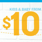 KIDS & BABY FROM $10