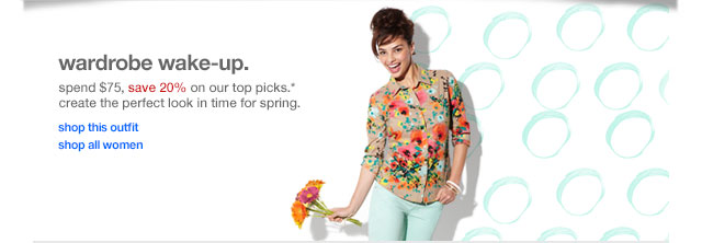 Wardrobe wake-up. Spend $75, save 20% on our top picks.* Create the perfect look in time for spring.