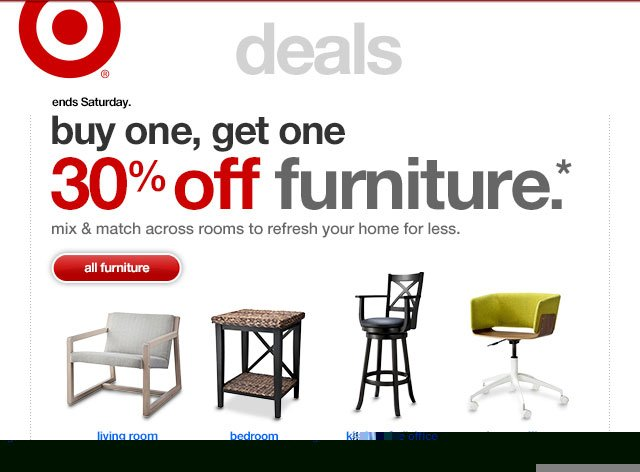 Ends Saturday. BUY ONE, GET ONE 30% OFF FURNITURE.*