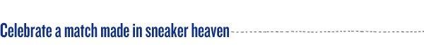 Celebrate a match made in sneaker heaven