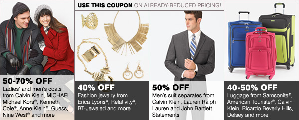 Use this coupon on already-reduced pricing! 50-70% off ladies' and men's coats, 40% off fashion jewelry, 40-50% off luggage and 50% off men's suit separates.