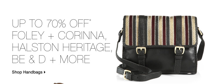 Up To 70% Off* Foley + Corinna, Be & D, Halston Heirtage & More