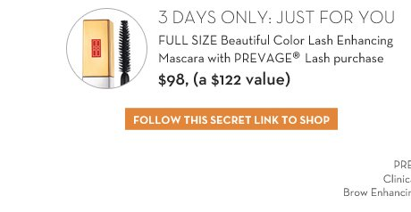 3 DAYS ONLY: JUST FOR YOU. FULL SIZE Beautiful Color Lash Enhancing Mascara with PREVAGE® Lash purchase $98, (a $122 value). FOLLOW THIS SECRET LINK TO SHOP.