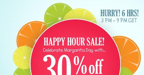 Happy Hour Sale! Enjoy 30% Off!