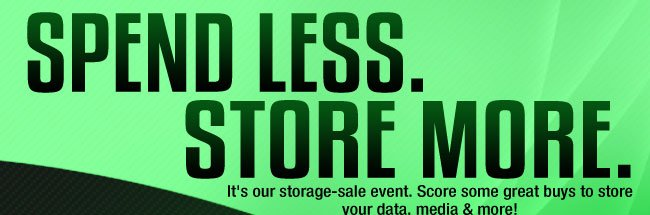 SPEND LESS. STORE MORE. It's our storage-sale event. Score some great buys to store your data, media & more!