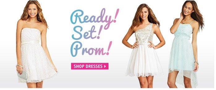 Ready! Set! Prom! SHOP  DRESSES