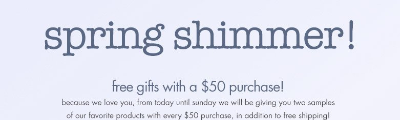 spring shimmer! free gifts with $50 purchase!