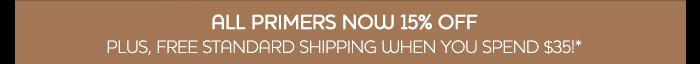 All Primers now 15% OFF, plus FREE standard shipping when you spend $35