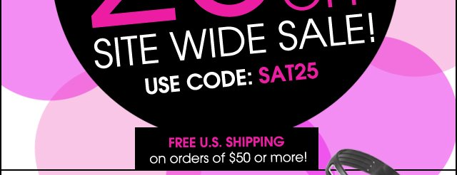 Today Only Saturday Savings Event! 25%OFF Site Wide Sale Use Code: SAT25