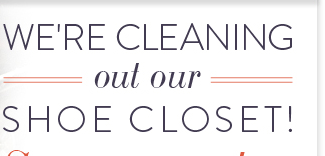 We're Cleaning out our Shoe Closet!