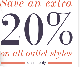 Save an extra 20% on all outlet styles online only