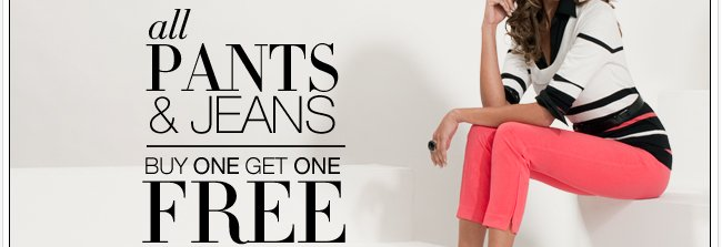 Pant Event! Buy one get one free all pants and jeans