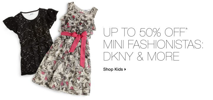 Up To 50% Off* Mini Fashionistas: DKNY & More