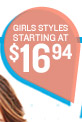 GIRLS STYLES STARTING AT $16.94
