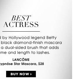 BEST ACTRESS. Inspired by Hollywood legend Betty Boop, this black diamondâ??finish mascara features a dual-sided brush that adds volume and length to lashes. Lancome Hypnose Star Mascara, $28