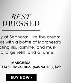 BEST DRESSED. Exclusively at Sephora: Live the dream of the dress with a bottle of the designers' intoxicating iris, jasmine, and musk blend, a large refill, and a funnel. new . exclusive . limited edition. MARCHESA PARFUM D'EXTASE Travel Duo ($45 Value), $29