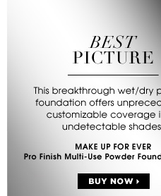 BEST PICTURE. This breakthrough wet/dry powder foundation offers unprecedented customizable coverage in 25 undetectable shades. new . exclusive. MAKE UP FOR EVER Pro Finish Multi-Use Powder Foundation, $36