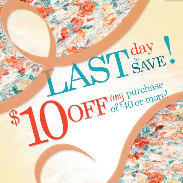 LAST DAY TO SAVE! $10 OFF ANY Purchase of $40 or more! SHOP NOW
