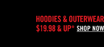 HOODIES & OUTERWEAR $19.98 & UP* SHOP NOW