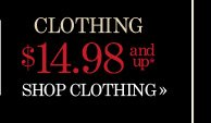 Clothing $14.98 and Up*  SHOP CLOTHING