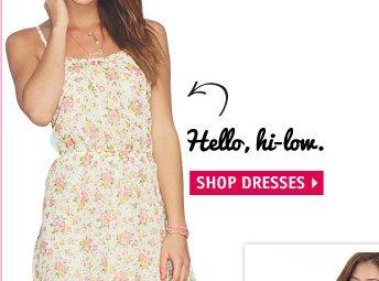 Hello, hi-low SHOP  DRESSES
