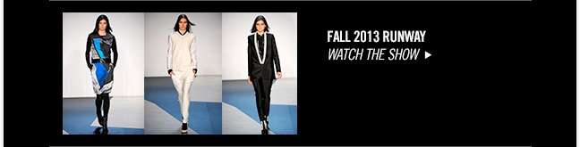 FALL 2013 RUNWAY - WATCH THE SHOW