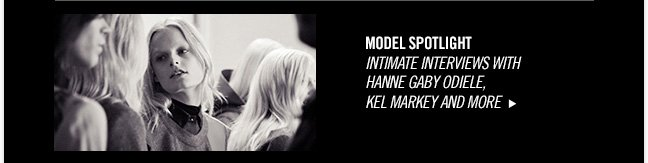 MODEL SPOTLIGHT Intimate Interviews with Hanne Gaby Odiele, Kel Markey and more