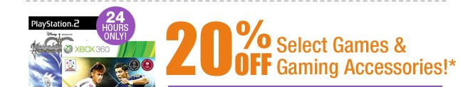 24 HOURS ONLY! 20% OFF Select Games & Gaming Accessories!*