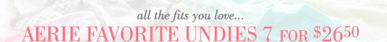 all the fits you love... Aerie Favorite Undies 7 For $26.50