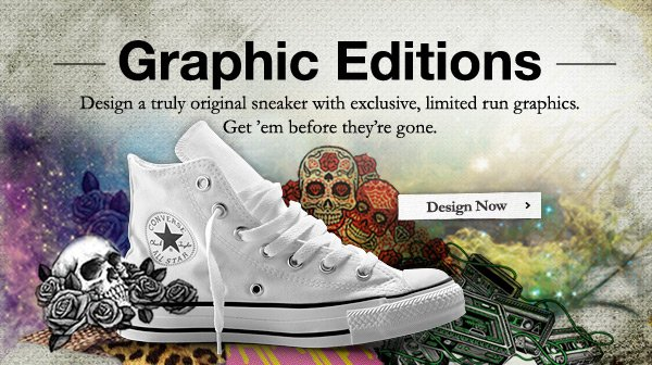 GRAPHIC EDITIONS | Design a truly original sneaker with exclusive, limited run graphics. Get'em before they're gone. | DESIGN NOW