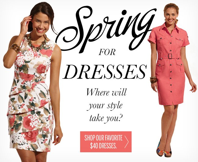 Spring for DRESSES! Where will your style take you? Shop our favorite $40 dresses.