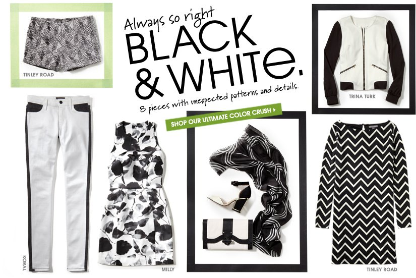 Always so right BLACK & WHITE. SHOP OUR ULTIMATE COLOR CRUSH.