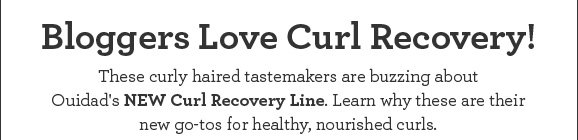 Bloggers Love Curl Recovery. These curly haired tastemakers are buzzing about Ouidad's NEW Curl Recovery Line. Learn why these are their new go-tos for healthy, nourished curls.