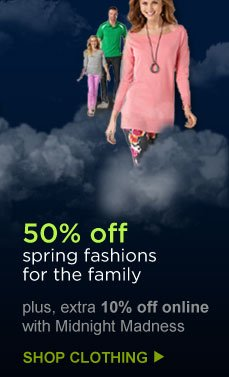 50% off spring fashions for the family | SHOP CLOTHING