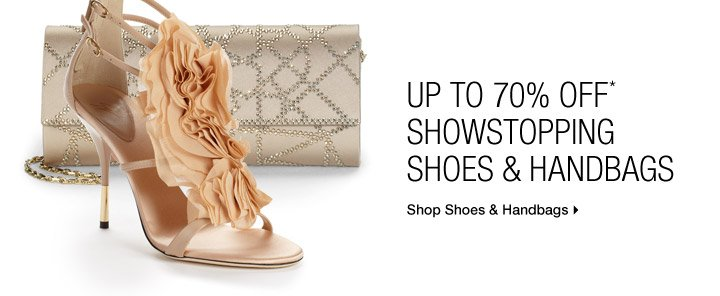 Up To 70% Off* Showstopping Shoes & Handbags