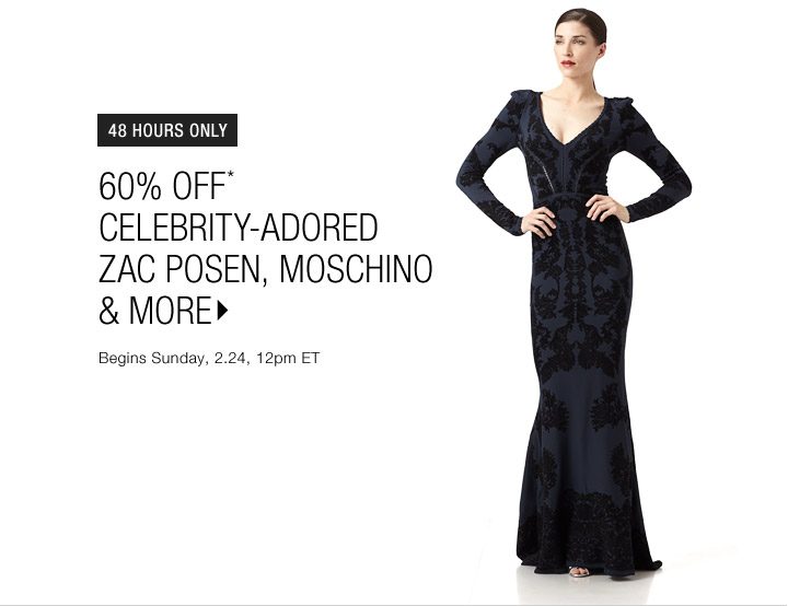 60% Off* Zac Posen, Moschino & More...Shop Now
