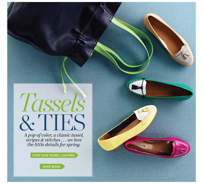 Tassels and Ties. A pop of color; a classic tassel, stripes and stitches...we love the little details for spring. Shop our tassel loafers or shop bags.