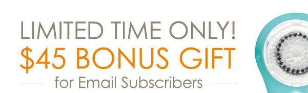 Limited Time Only! $45 Bonus Gift for Email Subscribers