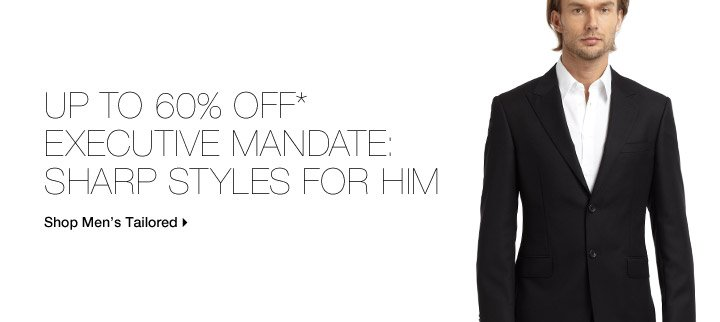 Up To 60% Off* Executive Mandate: Sharp Styles For Him