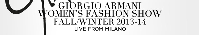 GIORGIO ARMANI - WOMEN'S FASHION SHOW - FALL/WINTER 2013-14 - LIVE DA MILANO