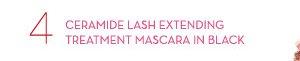 4 - CERAMIDE LASH EXTENDING TREATMENT MASCARA IN BLACK