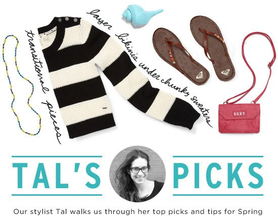 Tal's Picks. Our stylist Tal walks us through her top picks and tips for Spring